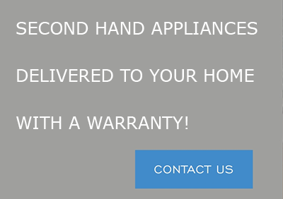 Second Hand Appliances delivered to your home with a warranty!